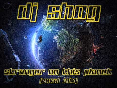 DJ Shog – Stranger on this planet (Vocal Mix)