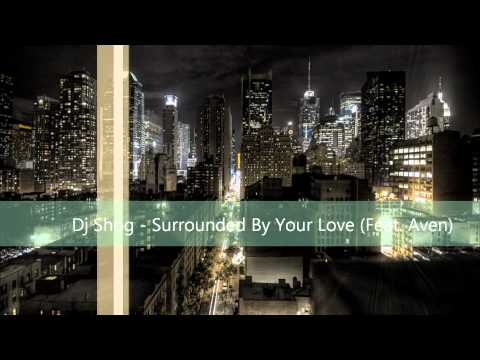 Dj Shog – Surrounded By Your Love (Feat. Aven)